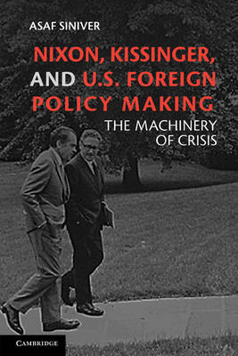 Nixon, Kissinger, and US Foreign Policy Making: The Machinery of Crisis (Paperback)