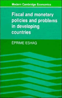 Fiscal and Monetary Policies and Problems in Developing Countries - Modern Cambridge Economics Series (Paperback)