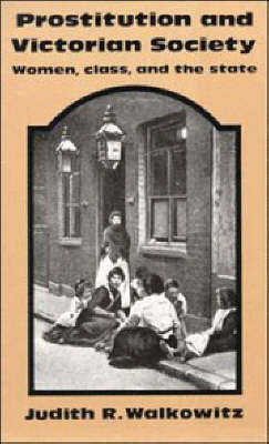 Prostitution and Victorian Society: Women, Class, and the State (Paperback)