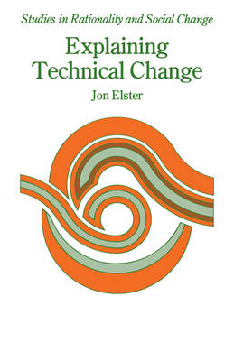 Studies in Rationality and Social Change: Explaining Technical Change: A Case Study in the Philosophy of Science (Paperback)