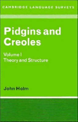 Pidgins and Creoles: Volume 1, Theory and Structure: Pidgins and Creoles: Volume 1, Theory and Structure Theory and Structure v. 1 - Cambridge Language Surveys (Paperback)