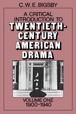 A Critical Introduction to Twentieth-Century American Drama: Volume 1, 1900-1940 (Paperback)