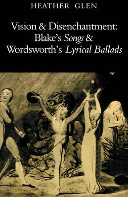 Vision and Disenchantment: Blake's Songs and Wordsworth's Lyrical Ballads (Paperback)