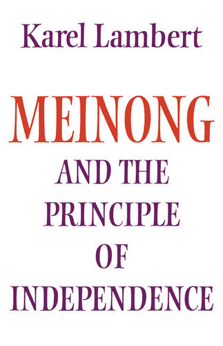 Modern European Philosophy: Meinong and the Principle of Independence: Its Place in Meinong's Theory of Objects and its Significance in Contemporary Philosophical Logic (Paperback)