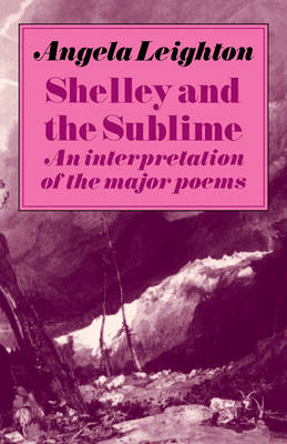 Shelley and the Sublime: An Interpretation of the Major Poems (Paperback)