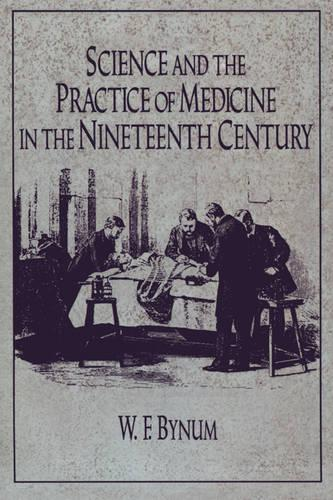 Cambridge Studies in the History of Science: Science and the Practice of  Medicine in the Nineteenth Century (Paperback)