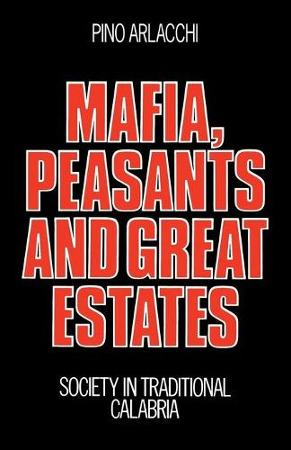 Mafia, Peasants and Great Estates: Society in Traditional Calabria (Paperback)