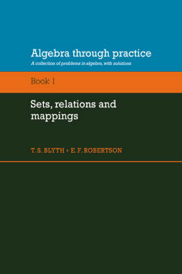 Algebra Through Practice: Volume 1, Sets, Relations and Mappings: A Collection of Problems in Algebra with Solutions (Paperback)