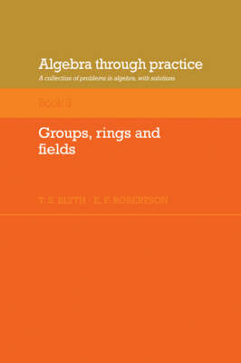 Algebra Through Practice: Groups, Rings and Fields Volume 3 (Paperback)