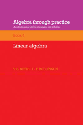 Algebra Through Practice: Volume 4, Linear Algebra: A Collection of Problems in Algebra with Solutions (Paperback)