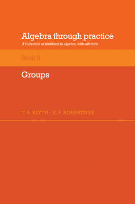 Algebra Through Practice: Volume 5, Groups: A Collection of Problems in Algebra with Solutions (Paperback)