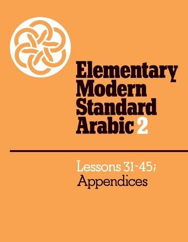Elementary Modern Standard Arabic: Volume 2, Lessons 31-45; Appendices (Paperback)