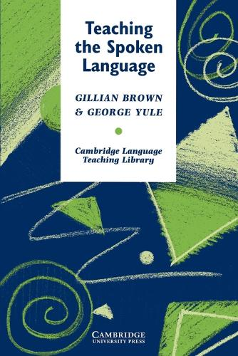 Teaching the Spoken Language - Cambridge Language Teaching Library (Paperback)