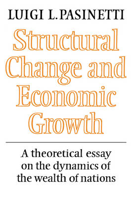 Structural Change and Economic Growth: A Theoretical Essay on the Dynamics of the Wealth of Nations (Paperback)