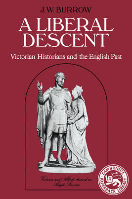 A Liberal Descent: Victorian historians and the English past (Paperback)