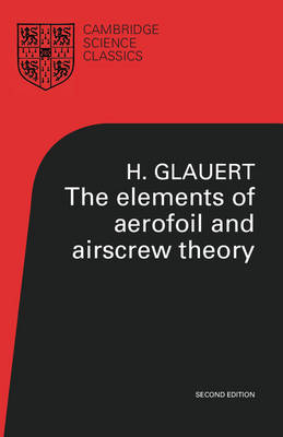 The Elements of Aerofoil and Airscrew Theory - Cambridge Science Classics (Paperback)