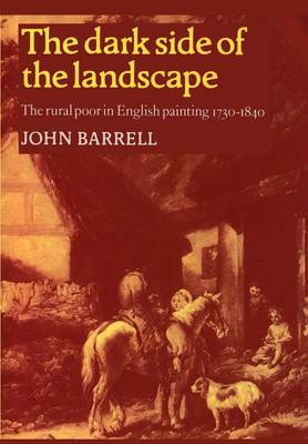 The Dark Side of the Landscape: The Rural Poor in English Painting 1730-1840 (Paperback)