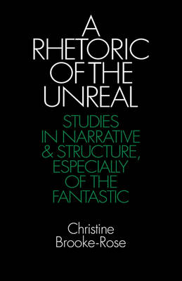 A Rhetoric of the Unreal: Studies in Narrative and Structure, Especially of the Fantastic (Paperback)