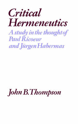 Critical Hermeneutics: A Study in the Thought of Paul Ricoeur and Jurgen Habermas (Paperback)