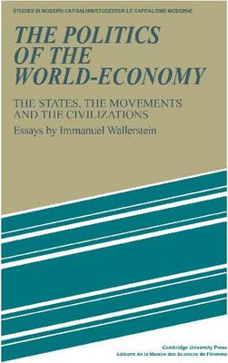 The Politics of the World-Economy: The States, the Movements and the Civilizations - Studies in Modern Capitalism (Paperback)