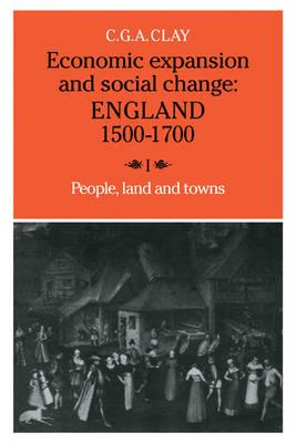Economic Expansion and Social Change: Volume 1: England 1500-1700 (Paperback)