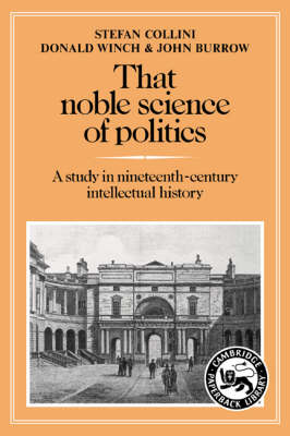 That Noble Science of Politics: A Study in Nineteenth-Century Intellectual History (Paperback)