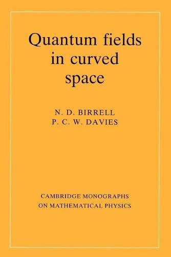 Quantum Fields in Curved Space - Cambridge Monographs on Mathematical Physics (Paperback)