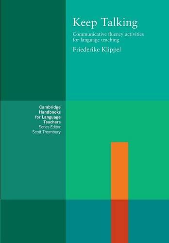 Keep Talking: Communicative Fluency Activities for Language Teaching - Cambridge Handbooks for Language Teachers (Paperback)