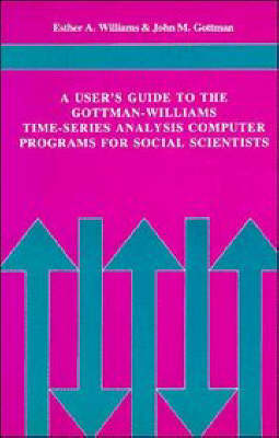 A User's Guide to the Gottman-Williams Time-Series Analysis Computer Programs for Social Scientists (Paperback)