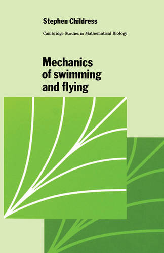 Mechanics of Swimming and Flying - Cambridge Studies in Mathematical Biology 2 (Paperback)