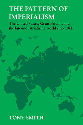 The Pattern of Imperialism: The United States, Great Britian and the Late-Industrializing World Since 1815 (Paperback)