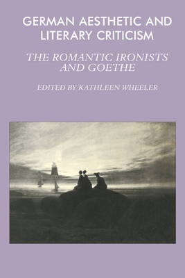 German Aesthetic and Literary Criticism: The Romantic Ironists and Goethe (Paperback)