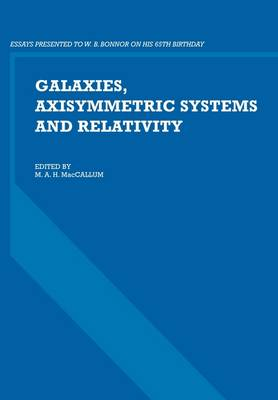 Galaxies, Axisymmetric Systems and Relativity: Essays Presented to W. B. Bonnor on his 65th Birthday (Paperback)
