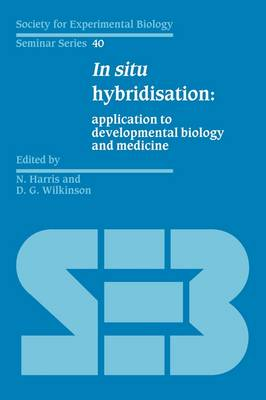 In Situ Hybridisation: Application to Developmental Biology and Medicine - Society for Experimental Biology Seminar Series (Paperback)