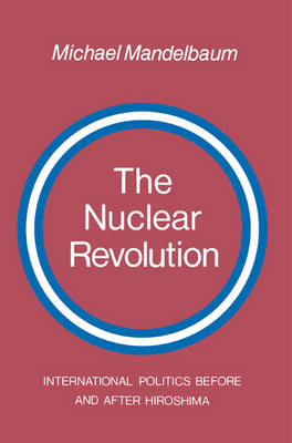 The Nuclear Revolution: International politics Before and after Hiroshima (Paperback)
