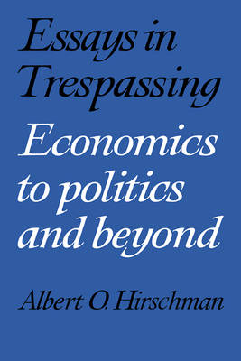 Essays in Trespassing: Economics to Politics and Beyond (Paperback)