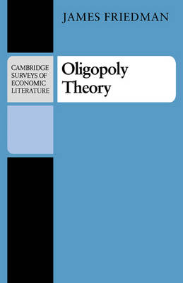 Oligopoly Theory - Cambridge Surveys of Economic Literature (Paperback)