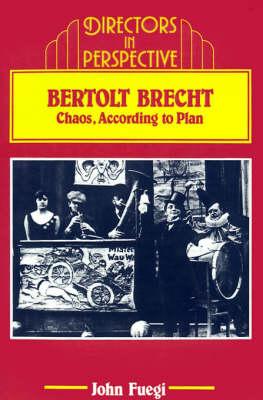 Directors in Perspective: Bertolt Brecht: Chaos, according to Plan (Paperback)