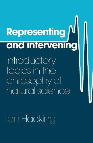 Representing and Intervening: Introductory Topics in the Philosophy of Natural Science (Paperback)