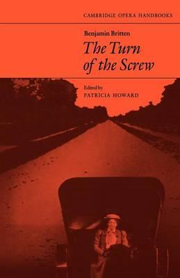 Benjamin Britten: The Turn of the Screw - Cambridge Opera Handbooks (Paperback)