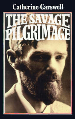 The Savage Pilgrimage: A Narrative of D. H. Lawrence (Paperback)