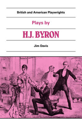 Plays by H. J. Byron: The Babes in the Wood, The Lancashire Lass, Our Boys, The Gaiety Gulliver - British and American Playwrights (Paperback)