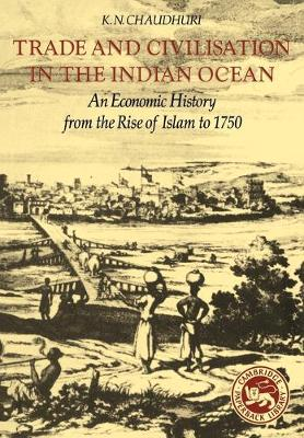 Trade and Civilisation in the Indian Ocean: An Economic History from the Rise of Islam to 1750 (Paperback)