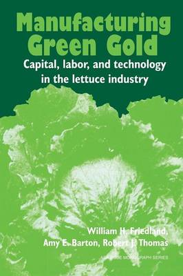 American Sociological Association Rose Monographs: Manufacturing Green Gold: Capital, Labor, and Technology in the Lettuce Industry (Paperback)