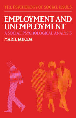 Employment and Unemployment: A Social-Psychological Analysis - The Psychology of Social Issues (Paperback)