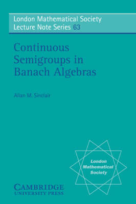 London Mathematical Society Lecture Note Series: Continuous Semigroups in Banach Algebras Series Number 63 (Paperback)