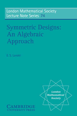 Symmetric Designs: An Algebraic Approach - London Mathematical Society Lecture Note Series 74 (Paperback)