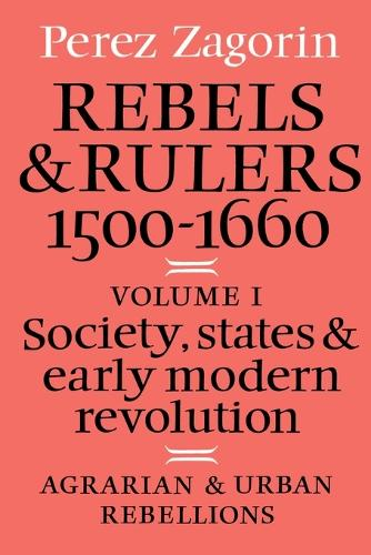 Rebels and Rulers, 1500-1600: Volume 1, Agrarian and Urban Rebellions: Rebels and Rulers, 1500-1600: Volume 1, Agrarian and Urban Rebellions Agrarian and Urban Rebellions v. 1 (Paperback)
