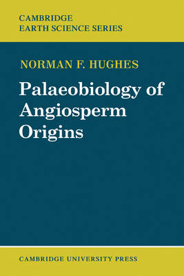 Palaeobiology of Angiosperm Origins: Problems of Mesozoic seed-plant evolution - Cambridge Earth Science Series (Paperback)