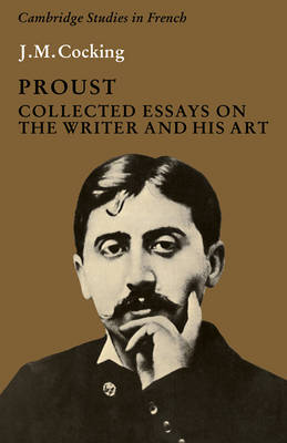 Proust: Collected Essays on the Writer and his Art - Cambridge Studies in French 1 (Paperback)